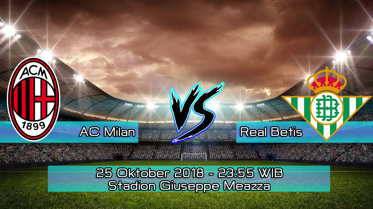 Prediksi Skor Pertandingan AC Milan vs Real Betis 25 Oktober 2018