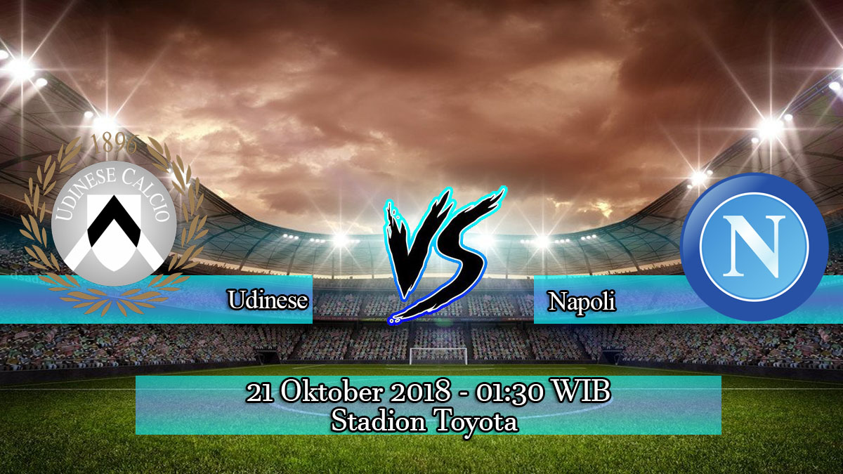 Prediksi Skor Pertandingan Udinese VS Napoli 21 Oktober 2018