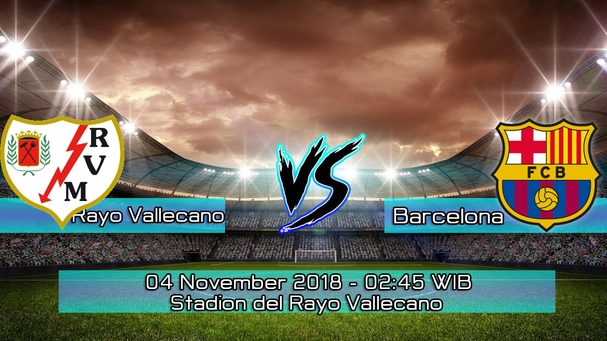 Prediksi Skor PertandingaN Rayo Vallecano vs Barcelona 4 November 2018